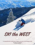 Ski the West: A Comprehensive Collection of Alpine Ski Areas of the Western USA