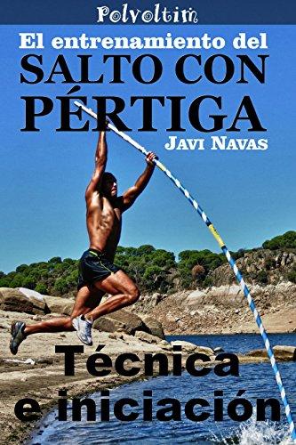 El entrenamiento del salto con pértiga. Técnica e iniciación (Polvoltim. El salto con pértiga nº 5)