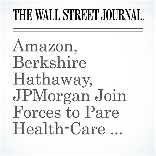 Amazon, Berkshire Hathaway, JPMorgan Join Forces to Pare Health-Care Costs copertina