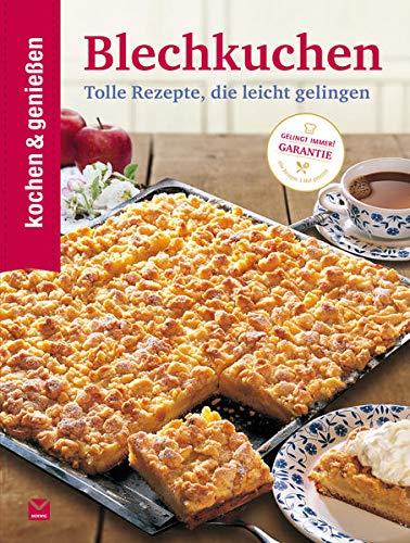Kochen & Genießen Blechkuchen: Tolle Rezepte, die leicht gelingen