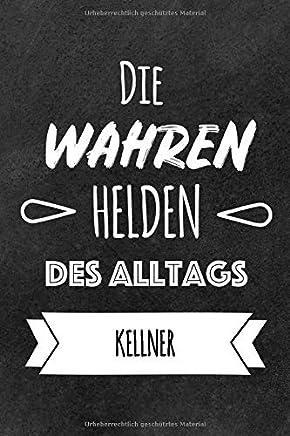 Helden des Alltags Kellner: Das perfekte Notizbuch für alle Kellner   Geschenk & Geschenkidee   Lustiges Design   Notizbuch mit 120 Seiten (Liniert) - 6x9
