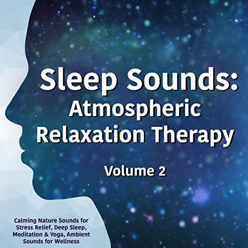 Sleep Sounds: Atmospheric Relaxation Therapy, Volume 2 cover art