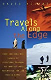 Travels Along the Edge: 40 Ultimate Adventures for the Modern Nomad--From Crossing the Sahara to Bicycli ng Through Vietnam (English Edition)