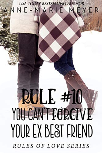 Rule #10: You Can't Forgive Your Ex Best Friend (The Rules of Love Book 7)