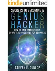 Hacking: Secrets To Becoming A Genius Hacker: How To Hack Smartphones, Computers & Websites For Beginners