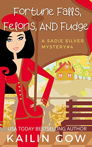Fortune Falls, Felons, and Fudge: A Cozy Contemporary International Crime Mystery (Sadie Silver Mystery #4) by [Kailin Gow]