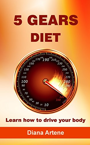Book: 5 Gears Diet - Learn how to drive your body by Diana Artene