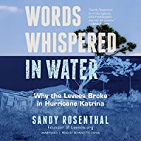 Words Whispered in Water: Why the Levees Broke in Hurricane Katrina