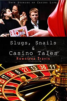Slugs, Snails and Casino Tales: True Stories of Casino Life by [Rowntree Travis]