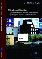 Miracle and Machine: Jacques Derrida and the Two Sources of Religion, Science, and the Media (Perspectives in Continental Philosophy)