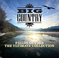 Fields Of Fire: The Ultimate Collection - Big Country by Big Country (2011-04-12)