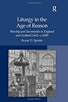 Liturgy in the Age of Reason: Worship and Sacraments in England and Scotland 1662–c.1800