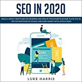 SEO in 2020: Build a Highly Profitable SEO Business and Create Your Passive Income. Place You in the Top Positions of Google and Earn Money with Affiliations.