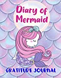 Diary of Mermaid Gratitude Journal: Grateful Journal For Kids With Drawing Area | The Attitude of Gratitude For Children | Perfect Gift With Mermaids for Girls | Christmas Idea