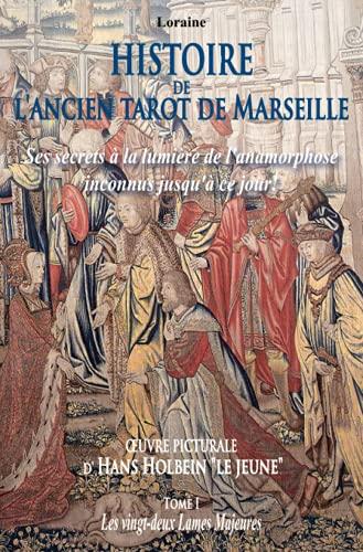 HISTOIRE DE L'ANCIEN TAROT DE MARSEILLE: Ses secrets à la lumière de l'anamorphose inconnus jusqu'à ce jour !