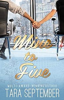 Mine to Five: An Office Romance by [Tara September]