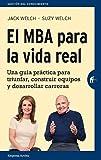 El MBA para la vida real: Una guía práctica para triunfar, construir equipos y desarrollar carreras (Gestión del conocimiento) (Spanish Edition)