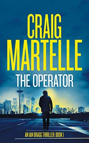 The Operator (Ian Bragg Thriller Book 1) by [Craig Martelle]