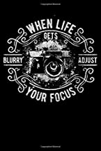 When Life Gets Blurry Adjust Your Focus: Photographer Journal Composition Notebook