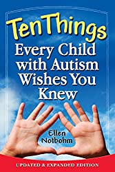 Ten Things Every Child with Autism Wishes You Knew: Updated and Expanded Edition Kindle Edition
