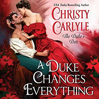 A Duke Changes Everything     The Duke's Den              By:                                                                                                                                 Christy Carlyle                               Narrated by:                                                                                                                                 Karen Cass                      Length: 9 hrs and 27 mins     9 ratings     Overall 3.8