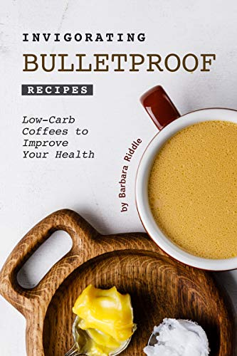Invigorating Bulletproof Recipes: Low-Carb Coffees to Improve Your Health (English Edition)