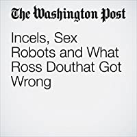Incels, Sex Robots and What Ross Douthat Got Wrong's image