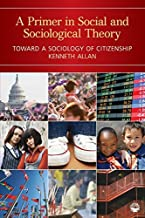 A Primer in Social and Sociological Theory: Toward a Sociology of Citizenship by Kenneth Allan (2010-04-14)