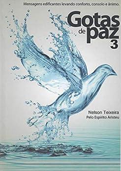 GOTAS DE PAZ 3: Mensagens Edificantes de conforto, consolo e ânimo por [Nelson Teixeira, Espírito Aristeu]