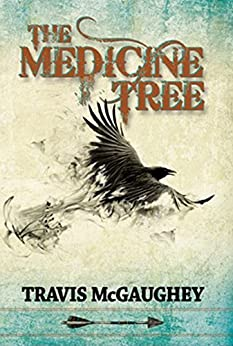 The Medicine Tree (The Comanche's Crow Western Series Book 1) by [Travis McGaughey]