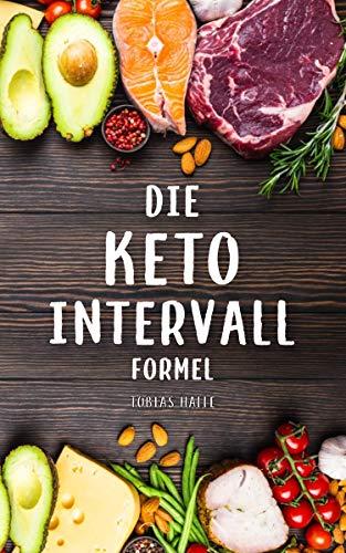 Keto Intervall Formel: Wie DU mit ketogener Ernährung, Intervallfasten und der richtigen Einstellung gesund abnehmen und dich schlank halten kannst. Fettreiches Essen ist besser als Brot und Kuchen