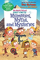 My Weird School Fast Facts: Mummies, Myths, and Mysteries (My Weird School Fast Facts, 7)