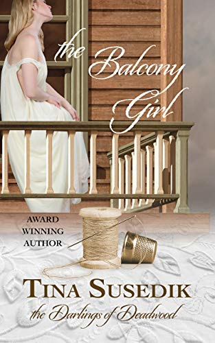 The Balcony Girl: The Darlings of Deadwood by [Tina Susedik]
