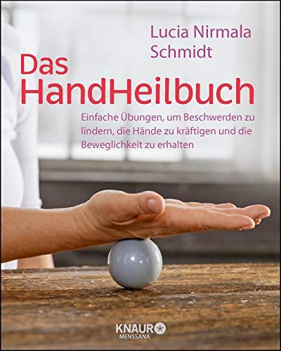Das HandHeilbuch: Einfache Übungen, um Beschwerden zu lindern, die Hände zu kräftigen und die Beweglichkeit zu erhalten
