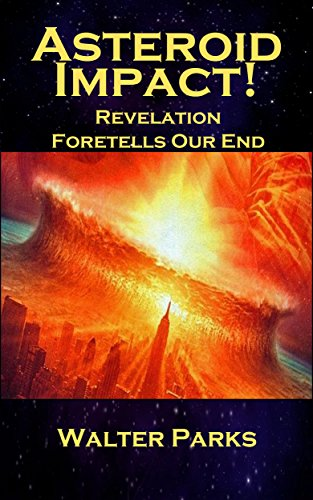 Book: Asteroid Impact! Revelation Foretells Our End by Walter Parks