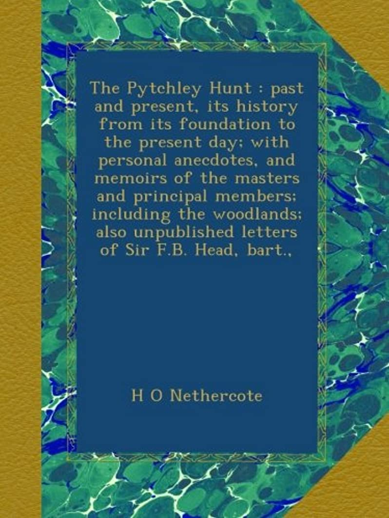 回想年金受給者深遠The Pytchley Hunt : past and present, its history from its foundation to the present day; with personal anecdotes, and memoirs of the masters and principal members; including the woodlands; also unpublished letters of Sir F.B. Head, bart.,