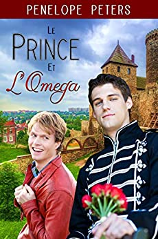 Le Prince et L'Omega (French Edition) by [Penelope Peters]