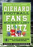 The Diehard Football Fan's Bucket List Blitz: 101 Rivalries, Tailgates, and Gridiron Traditions