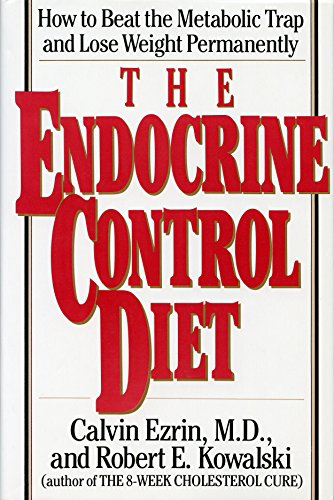 The Endocrine Control Diet: How to Beat the Metabolic Trap and Lose Weight Permanently