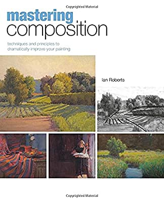 Mastering Composition: Techniques and Principles to Dramatically Improve Your Painting (Mastering (North Light Books)) by North Light Books
