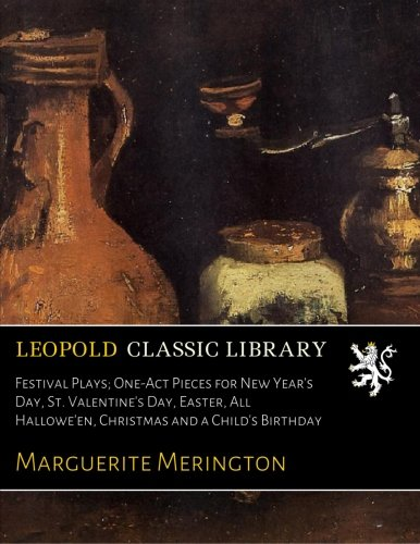 Festival Plays; One-Act Pieces for New Year's Day, St. Valentine's Day, Easter, All Hallowe'en, Christmas and a Child's Birthday