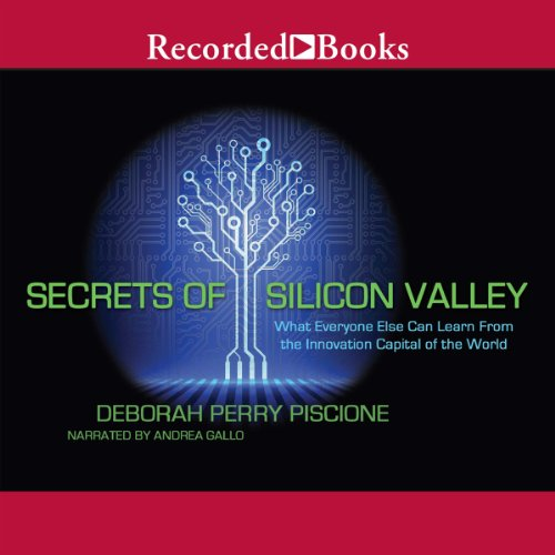 Secrets of Silicon Valley     What Everyone Else Can Learn from the Innovation Capital of the World              By:                                                                                                                                 Deborah Perry Piscione                               Narrated by:                                                                                                                                 Andrea Gallo                      Length: 10 hrs and 1 min     11 ratings     Overall 4.5