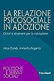 La relazione psicosociale in adozione. Criteri e strumenti per la valutazione...