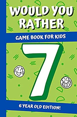 Would You Rather? Game Book For Kids: 7 Year Old Edition:: Hilarious Interactive Crazy Silly Wacky Question Scenarios | Family Gift Ideas (Epic Travel Games)