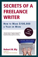 Secrets of a Freelance Writer: How to Make $100,000 a Year or More Kindle Edition
