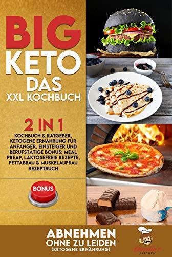 BIG KETO – Das XXL Kochbuch: 2in1: Kochbuch & Ratgeber, ketogene Ernährung für Anfänger, Einsteiger und Berufstätige BONUS: Meal preap, Laktosefreie Rezepte, ... & Muskelaufbau Rezeptbuch (Teil 1)