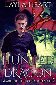 Hunted Dragon (Guarding Their Dragon Mate 2): A New Adult Paranormal Reverse Harem Romance Serial by [Layla Heart]
