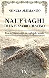 Naufraghi di un Bizzarro Destino: Una storia incredibile ai confini del mondo - Un thriller romantico sull'onda della suspense e dell'avventura