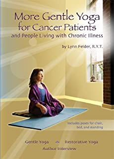 More Gentle Yoga for Cancer Patients and People Living with Chronic Illness, by Lynn Felder, R.Y.T.