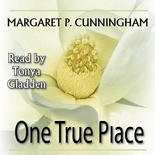 One True Place                   By:                                                                                                                                 Margaret P. Cunningham                               Narrated by:                                                                                                                                 Tonya Gladden                      Length: 9 hrs and 24 mins     2 ratings     Overall 5.0
